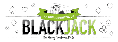 La guía definitiva de Blackjack